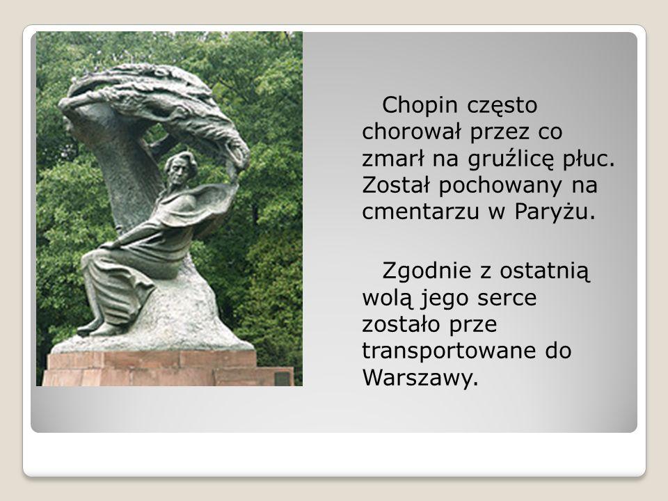 Chopin często chorował przez co zmarł na gruźlicę płuc.