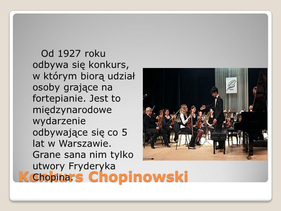 Konkurs Chopinowski Od 1927 roku odbywa się konkurs, w którym biorą udział osoby grające na fortepianie.