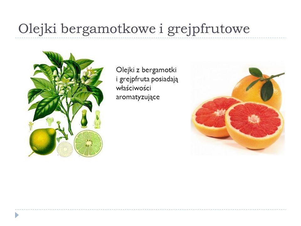 Olejki bergamotkowe i grejpfrutowe Olejki z bergamotki i grejpfruta posiadają właściwości aromatyzujące