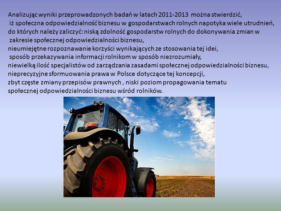 Analizując wyniki przeprowadzonych badań w latach 2011-2013 można stwierdzić, iż społeczna odpowiedzialność biznesu w gospodarstwach rolnych napotyka wiele utrudnień, do których należy zaliczyć: niską zdolność gospodarstw rolnych do dokonywania zmian w zakresie społecznej odpowiedzialności biznesu, nieumiejętne rozpoznawanie korzyści wynikających ze stosowania tej idei, sposób przekazywania informacji rolnikom w sposób niezrozumiały, niewielką ilość specjalistów od zarządzania zasadami społecznej odpowiedzialności biznesu, nieprecyzyjne sformuowania prawa w Polsce dotyczące tej koncepcji, zbyt częste zmiany przepisów prawnych, niski poziom propagowania tematu społecznej odpowiedzialności biznesu wśród rolników.
