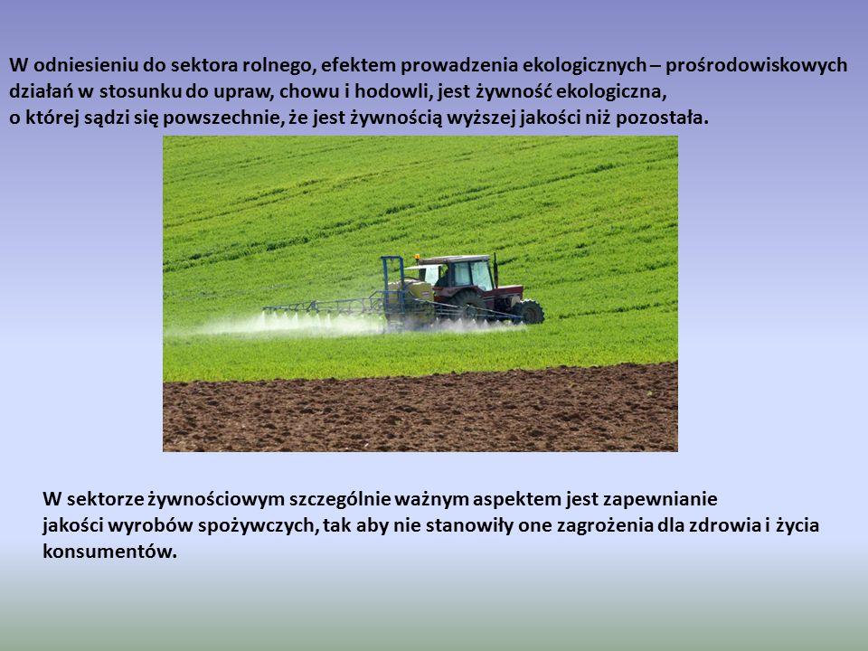W odniesieniu do sektora rolnego, efektem prowadzenia ekologicznych – prośrodowiskowych działań w stosunku do upraw, chowu i hodowli, jest żywność ekologiczna, o której sądzi się powszechnie, że jest żywnością wyższej jakości niż pozostała.