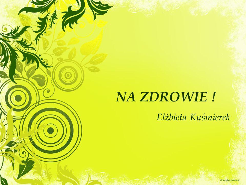 NA ZDROWIE ! Elżbieta Kuśmierek