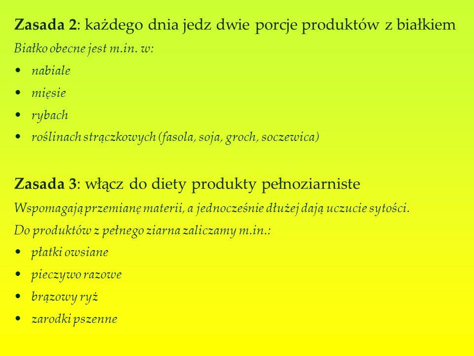 Zasada 2: każdego dnia jedz dwie porcje produktów z białkiem Białko obecne jest m.in.