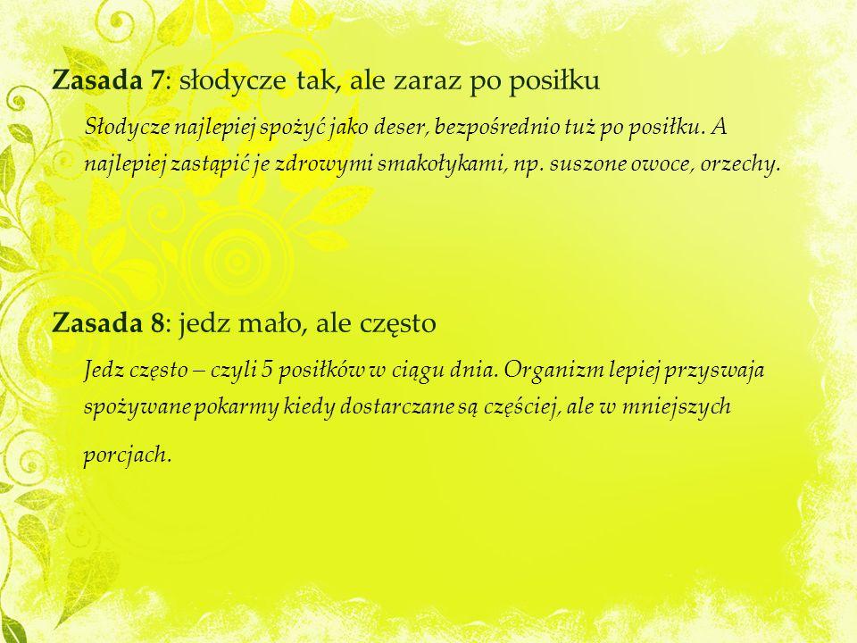 Zasada 7: słodycze tak, ale zaraz po posiłku Słodycze najlepiej spożyć jako deser, bezpośrednio tuż po posiłku.