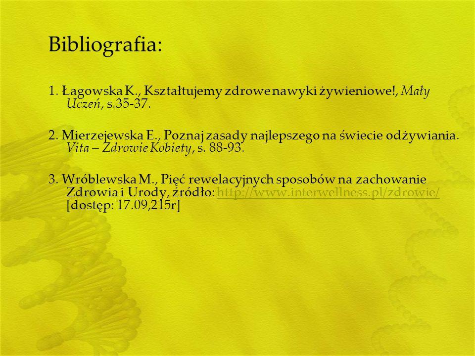 Bibliografia: 1. Łagowska K., Kształtujemy zdrowe nawyki żywieniowe!, Mały Uczeń, s.35-37.