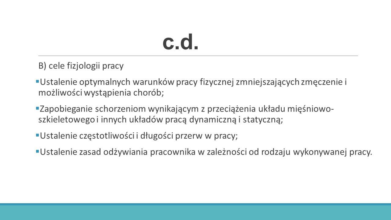 c.d. B) cele fizjologii pracy  Ustalenie optymalnych warunków pracy fizycznej zmniejszających zmęczenie i możliwości wystąpienia chorób;  Zapobiegan