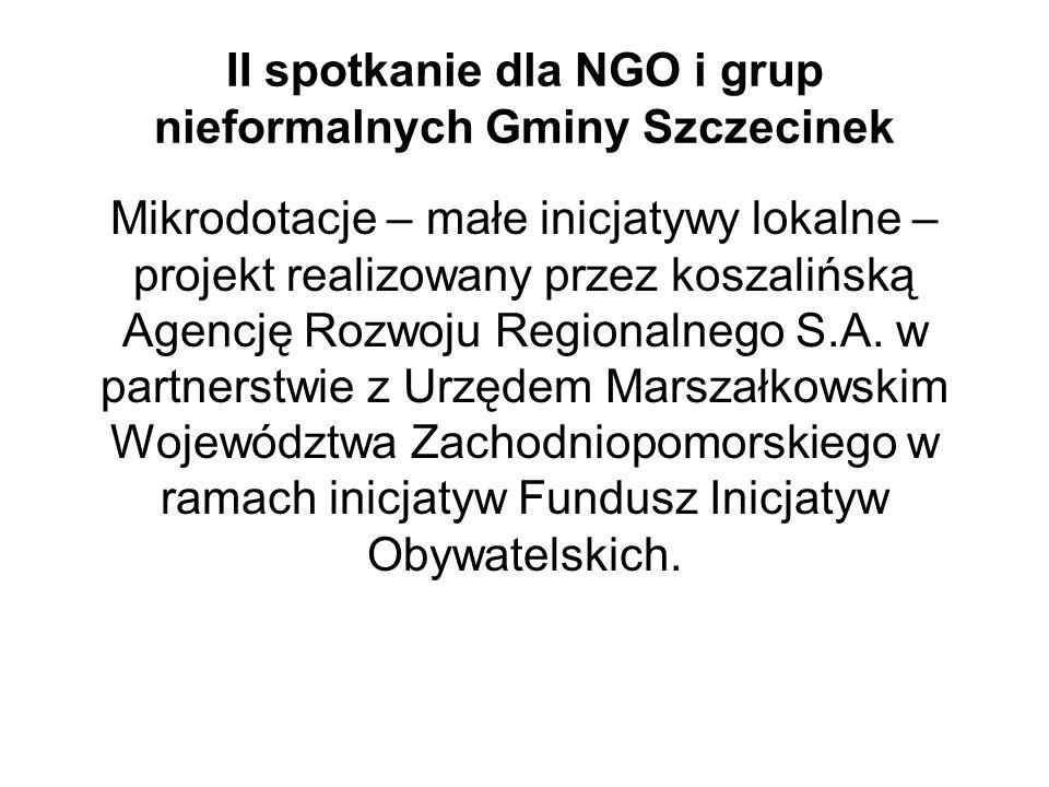 II spotkanie dla NGO i grup nieformalnych Gminy Szczecinek Mikrodotacje – małe inicjatywy lokalne – projekt realizowany przez koszalińską Agencję Rozwoju Regionalnego S.A.