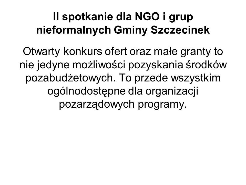 II spotkanie dla NGO i grup nieformalnych Gminy Szczecinek Otwarty konkurs ofert oraz małe granty to nie jedyne możliwości pozyskania środków pozabudżetowych.