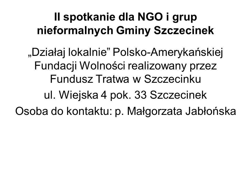 """II spotkanie dla NGO i grup nieformalnych Gminy Szczecinek """"Działaj lokalnie Polsko-Amerykańskiej Fundacji Wolności realizowany przez Fundusz Tratwa w Szczecinku ul."""