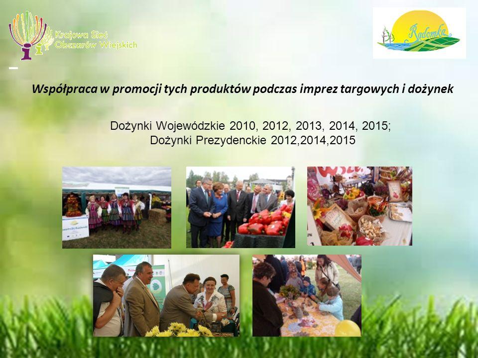 Współpraca w promocji tych produktów podczas imprez targowych i dożynek Dożynki Wojewódzkie 2010, 2012, 2013, 2014, 2015; Dożynki Prezydenckie 2012,2014,2015