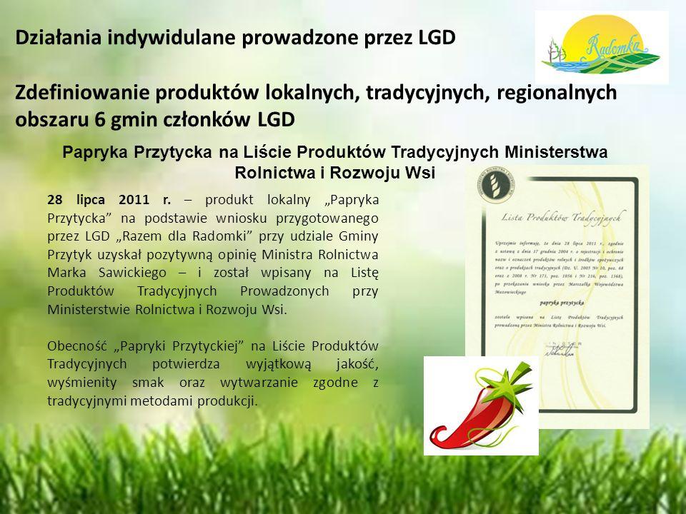 Działania indywidulane prowadzone przez LGD Zdefiniowanie produktów lokalnych, tradycyjnych, regionalnych obszaru 6 gmin członków LGD Papryka Przytycka na Liście Produktów Tradycyjnych Ministerstwa Rolnictwa i Rozwoju Wsi 28 lipca 2011 r.