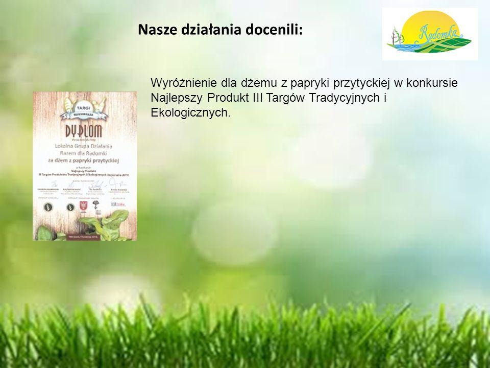 Nasze działania docenili: Wyróżnienie dla dżemu z papryki przytyckiej w konkursie Najlepszy Produkt III Targów Tradycyjnych i Ekologicznych.