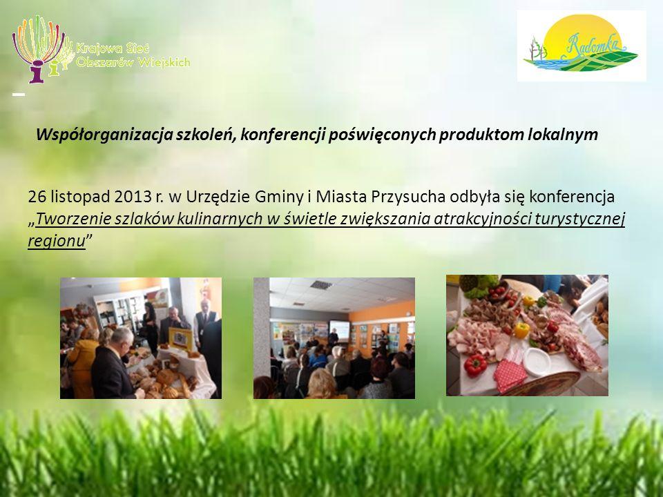 Współorganizacja szkoleń, konferencji poświęconych produktom lokalnym 26 listopad 2013 r.