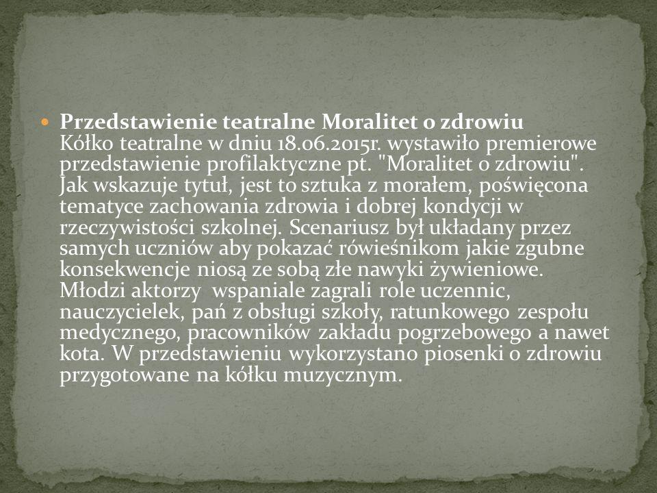 Przedstawienie teatralne Moralitet o zdrowiu Kółko teatralne w dniu 18.06.2015r.