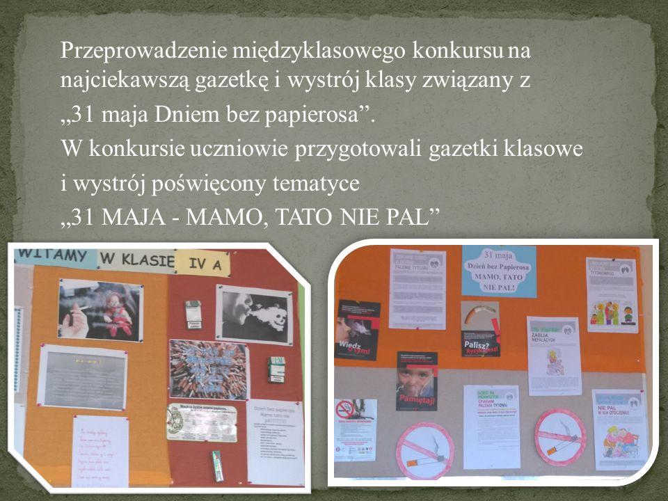 """Przeprowadzenie międzyklasowego konkursu na najciekawszą gazetkę i wystrój klasy związany z """"31 maja Dniem bez papierosa ."""