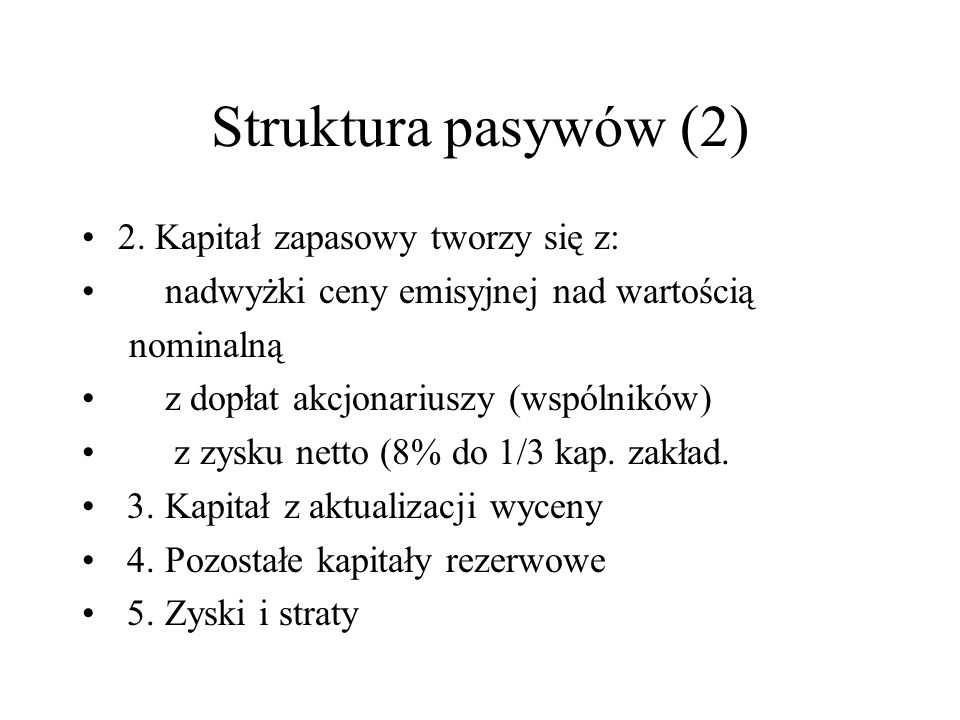 Struktura pasywów (1) Kapitał (fundusz) własny = aktywa netto 1.