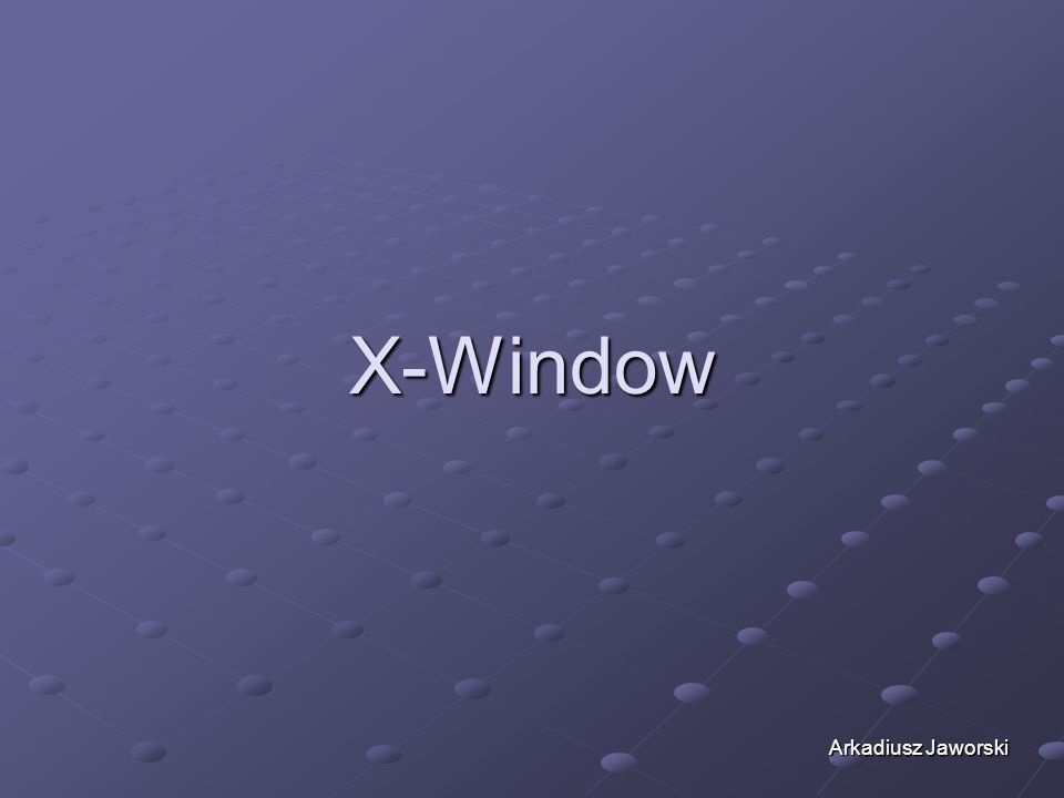 X-Window Arkadiusz Jaworski
