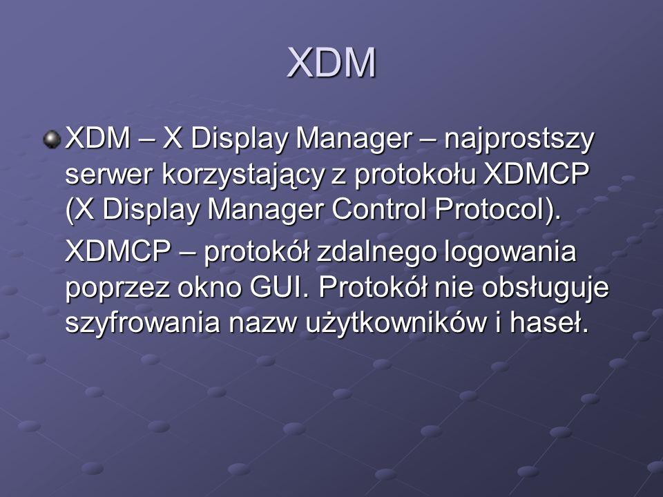 XDM XDM – X Display Manager – najprostszy serwer korzystający z protokołu XDMCP (X Display Manager Control Protocol).