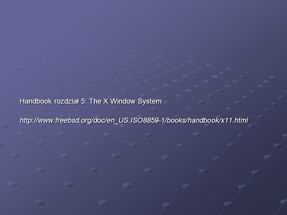 Handbook rozdział 5: The X Window System http://www.freebsd.org/doc/en_US.ISO8859-1/books/handbook/x11.html