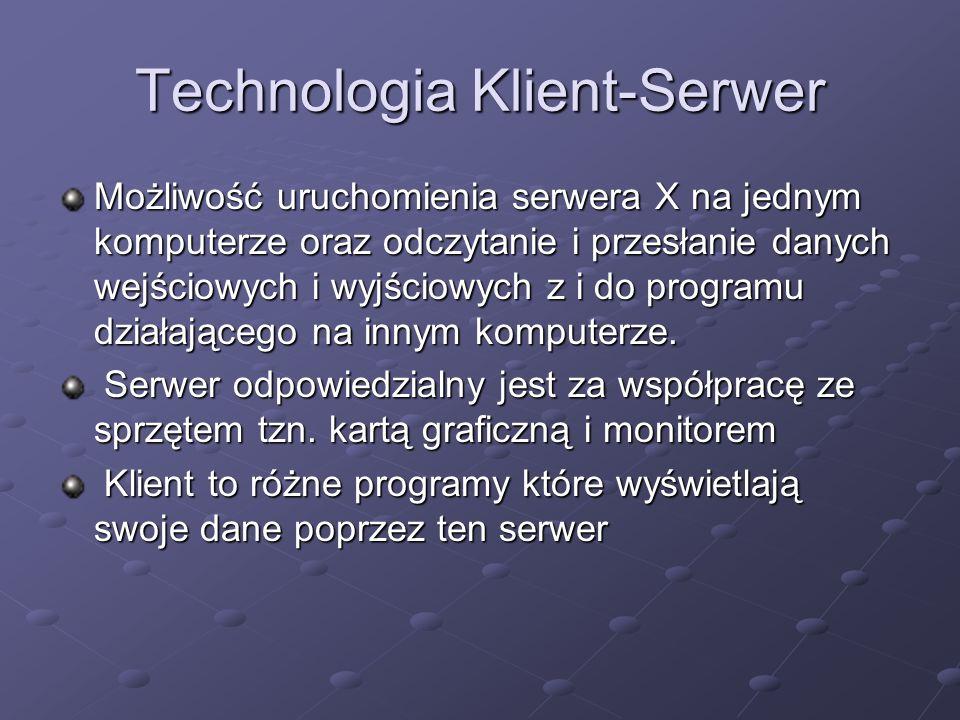 Technologia Klient-Serwer Możliwość uruchomienia serwera X na jednym komputerze oraz odczytanie i przesłanie danych wejściowych i wyjściowych z i do programu działającego na innym komputerze.