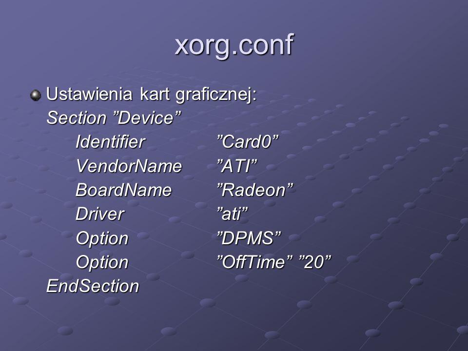 "xorg.conf Ustawienia kart graficznej: Section ""Device"" Identifier""Card0"" VendorName""ATI"" BoardName""Radeon"" Driver""ati"" Option""DPMS"" Option""OffTime"" ""2"