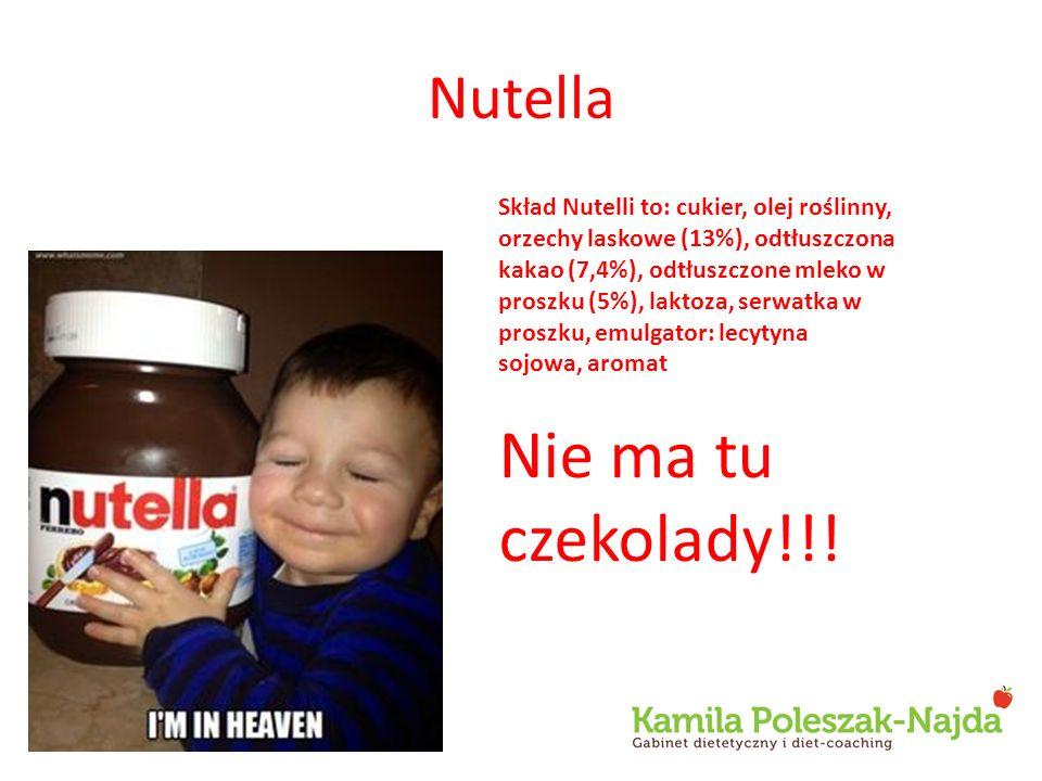 Nutella Skład Nutelli to: cukier, olej roślinny, orzechy laskowe (13%), odtłuszczona kakao (7,4%), odtłuszczone mleko w proszku (5%), laktoza, serwatka w proszku, emulgator: lecytyna sojowa, aromat Nie ma tu czekolady!!!