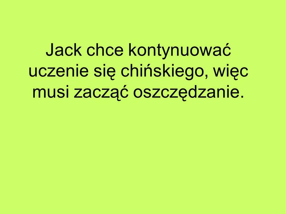 Jack chce kontynuować uczenie się chińskiego, więc musi zacząć oszczędzanie.