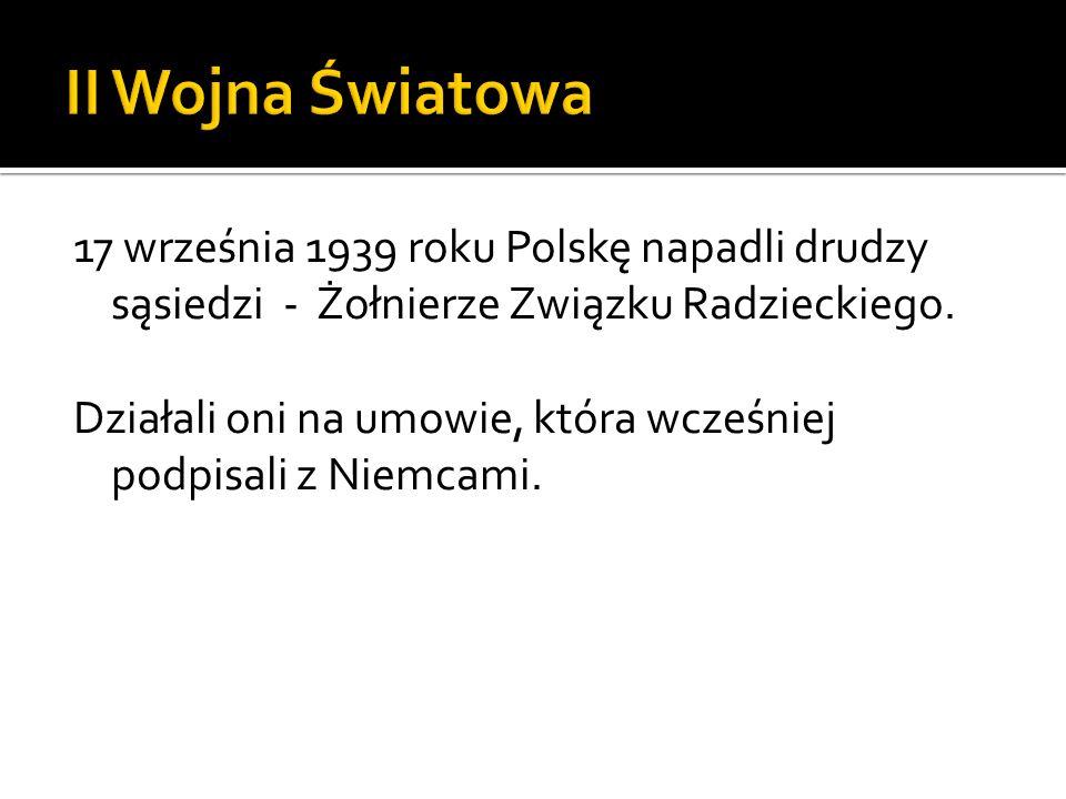 17 września 1939 roku Polskę napadli drudzy sąsiedzi - Żołnierze Związku Radzieckiego. Działali oni na umowie, która wcześniej podpisali z Niemcami.
