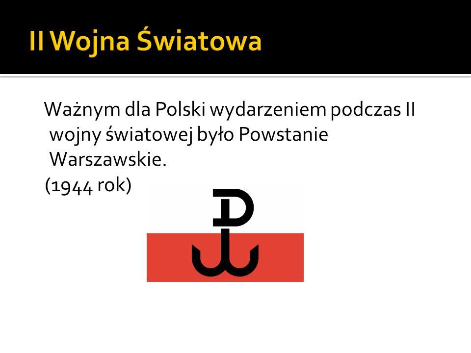 Ważnym dla Polski wydarzeniem podczas II wojny światowej było Powstanie Warszawskie. (1944 rok)