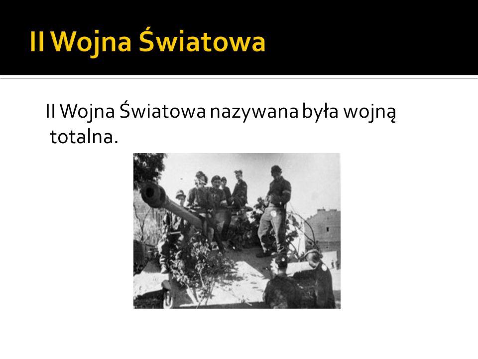 II Wojna Światowa nazywana była wojną totalna.