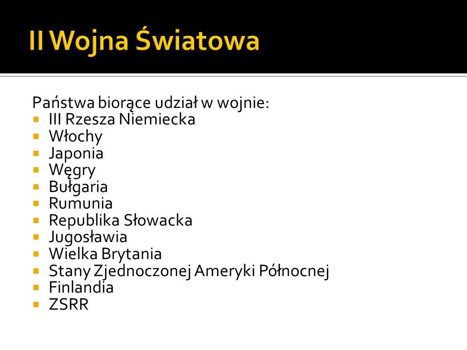 Państwa biorące udział w wojnie:  III Rzesza Niemiecka  Włochy  Japonia  Węgry  Bułgaria  Rumunia  Republika Słowacka  Jugosławia  Wielka Bry