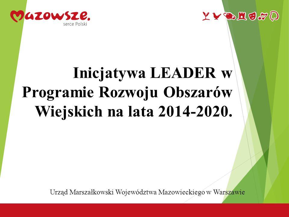 2 Inicjatywa LEADER w Programie Rozwoju Obszarów Wiejskich na lata 2014-2020. Urząd Marszałkowski Województwa Mazowieckiego w Warszawie