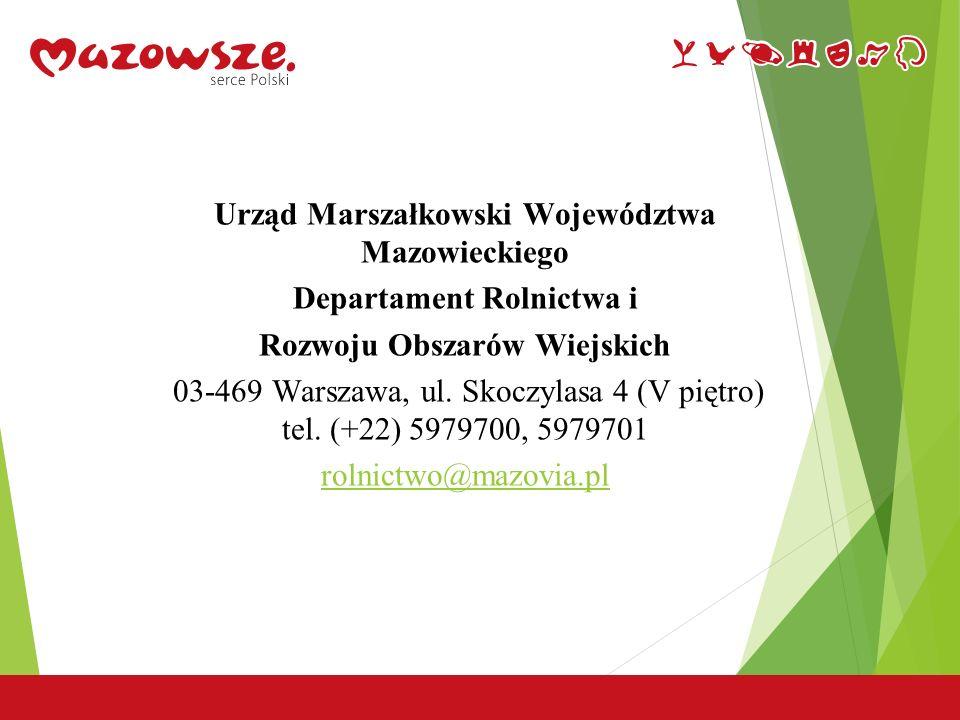 22 Urząd Marszałkowski Województwa Mazowieckiego Departament Rolnictwa i Rozwoju Obszarów Wiejskich 03-469 Warszawa, ul. Skoczylasa 4 (V piętro) tel.