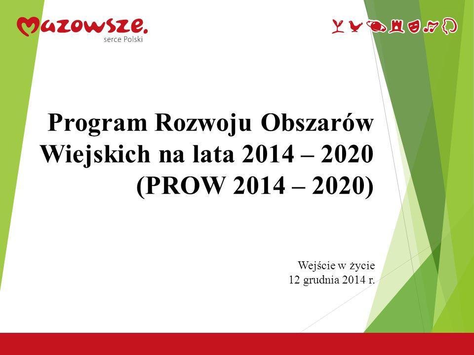 5 Program Rozwoju Obszarów Wiejskich na lata 2014 – 2020 (PROW 2014 – 2020) Wejście w życie 12 grudnia 2014 r.