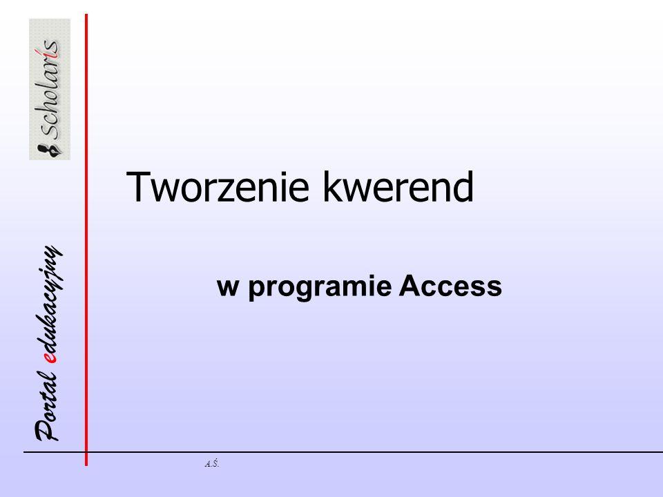 Portal edukacyjny A.Ś. Tworzenie kwerend w programie Access