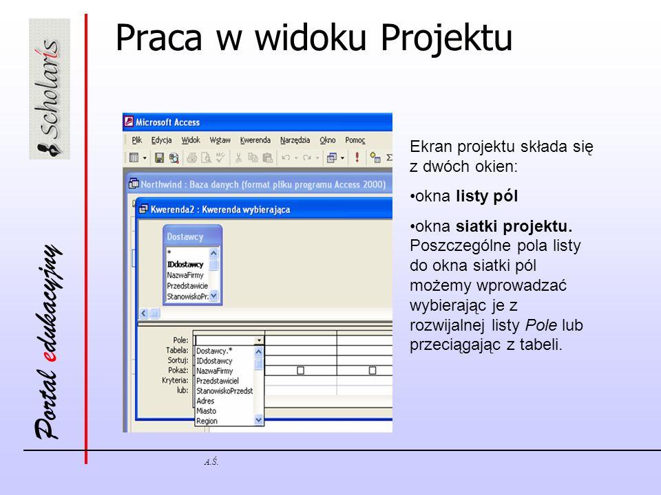 Portal edukacyjny A.Ś. Praca w widoku Projektu Ekran projektu składa się z dwóch okien: okna listy pól okna siatki projektu. Poszczególne pola listy d