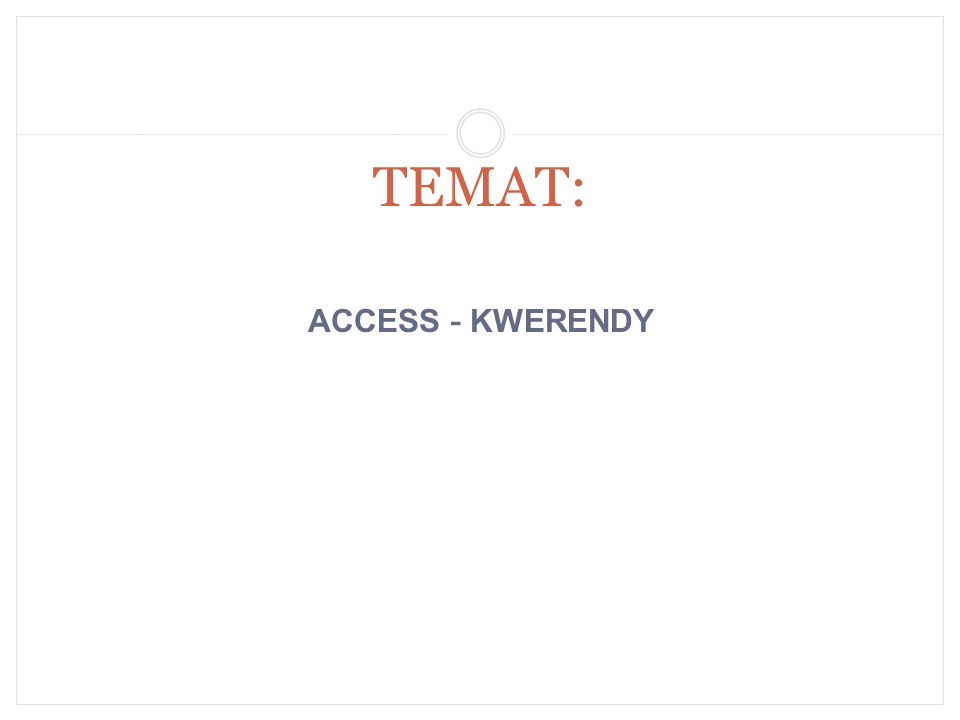 ACCESS - KWERENDY TEMAT:
