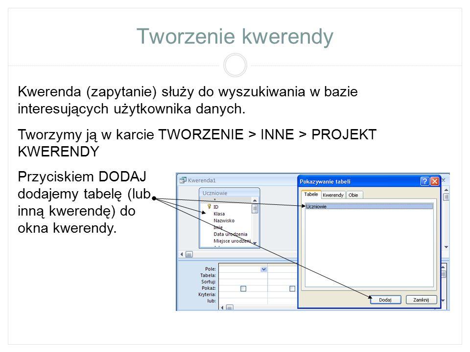 Tworzenie kwerendy Kwerenda (zapytanie) służy do wyszukiwania w bazie interesujących użytkownika danych. Tworzymy ją w karcie TWORZENIE > INNE > PROJE