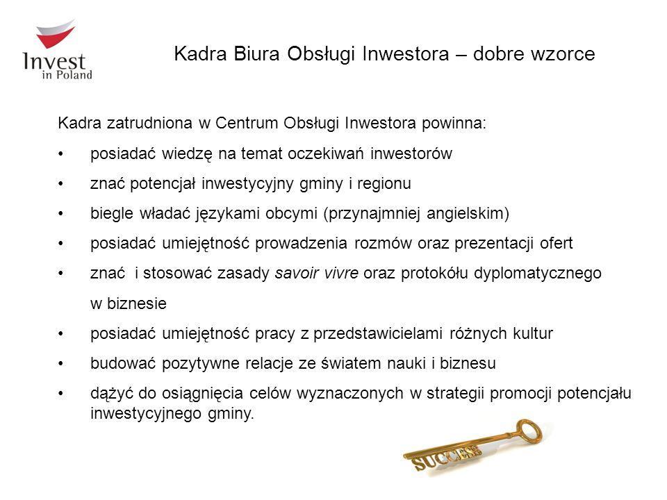 Kadra zatrudniona w Centrum Obsługi Inwestora powinna: posiadać wiedzę na temat oczekiwań inwestorów znać potencjał inwestycyjny gminy i regionu biegl