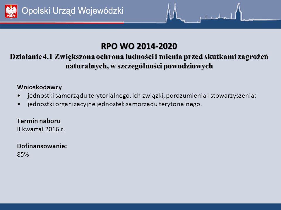 RPO WO 2014-2020 Działanie 4.1 Zwiększona ochrona ludności i mienia przed skutkami zagrożeń naturalnych, w szczególności powodziowych RPO WO 2014-2020 Działanie 4.1 Zwiększona ochrona ludności i mienia przed skutkami zagrożeń naturalnych, w szczególności powodziowych Wnioskodawcy jednostki samorządu terytorialnego, ich związki, porozumienia i stowarzyszenia; jednostki organizacyjne jednostek samorządu terytorialnego.