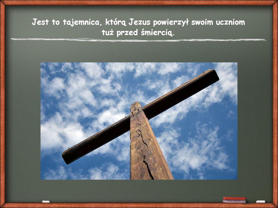 Jest to tajemnica, którą Jezus powierzył swoim uczniom tuż przed śmiercią.