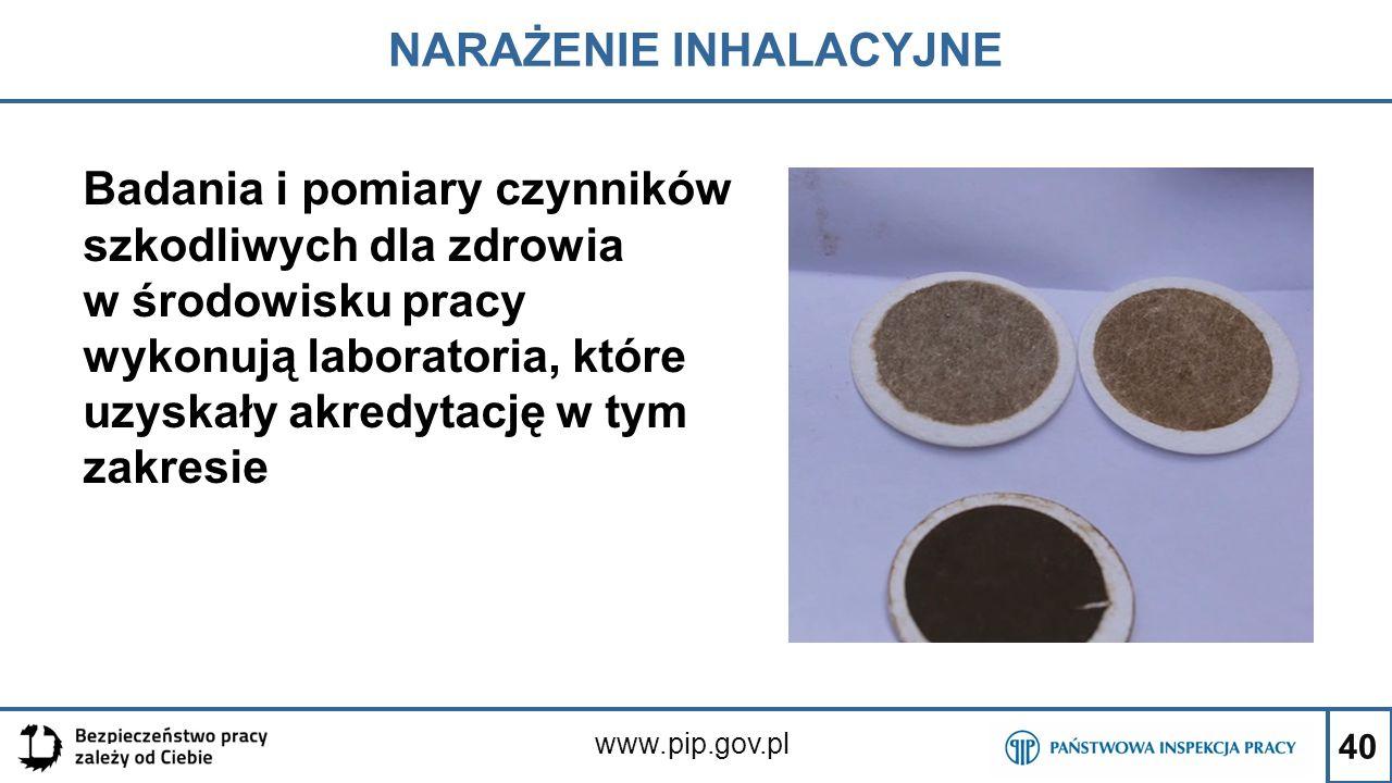 40 NARAŻENIE INHALACYJNE www.pip.gov.pl Badania i pomiary czynników szkodliwych dla zdrowia w środowisku pracy wykonują laboratoria, które uzyskały ak