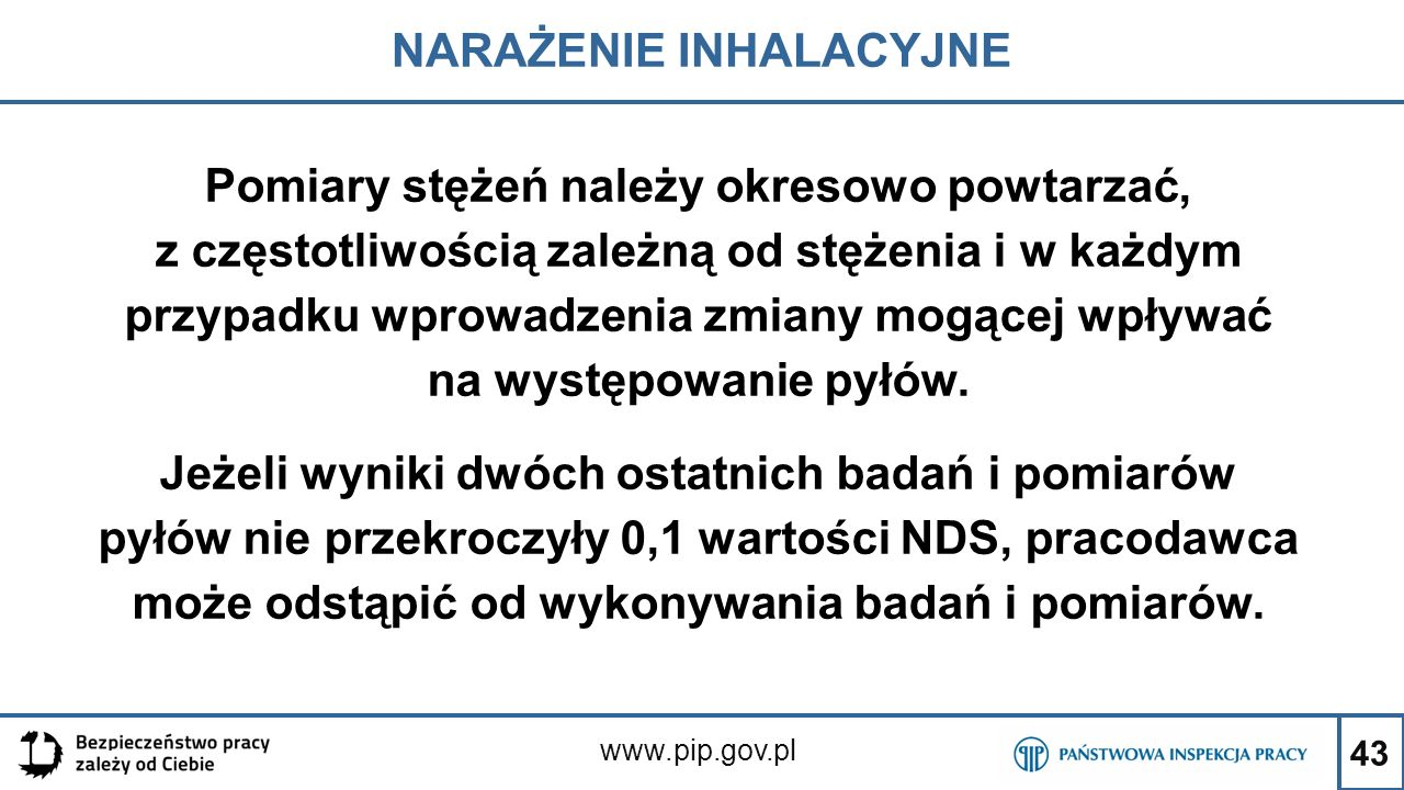 43 NARAŻENIE INHALACYJNE www.pip.gov.pl Pomiary stężeń należy okresowo powtarzać, z częstotliwością zależną od stężenia i w każdym przypadku wprowadze