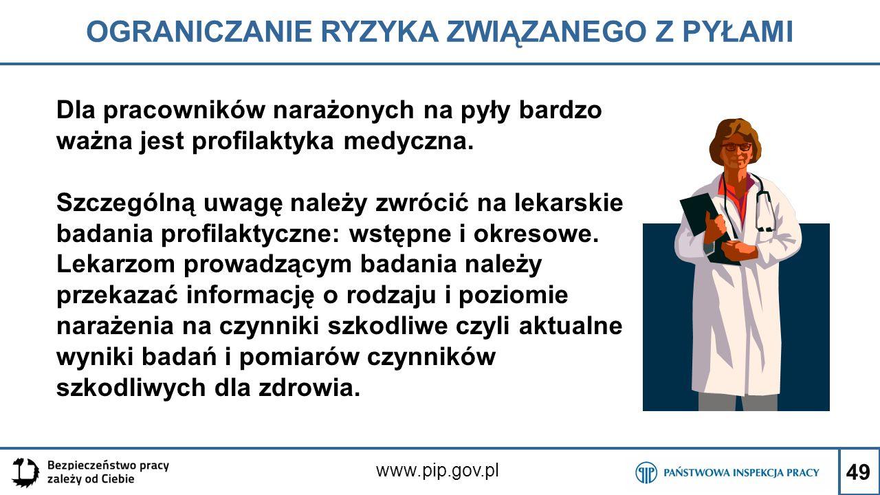 49 OGRANICZANIE RYZYKA ZWIĄZANEGO Z PYŁAMI www.pip.gov.pl Dla pracowników narażonych na pyły bardzo ważna jest profilaktyka medyczna. Szczególną uwagę