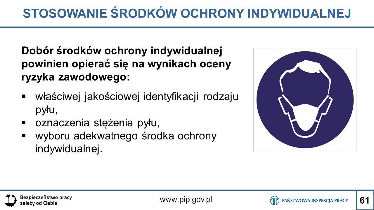 61 STOSOWANIE ŚRODKÓW OCHRONY INDYWIDUALNEJ www.pip.gov.pl Dobór środków ochrony indywidualnej powinien opierać się na wynikach oceny ryzyka zawodoweg