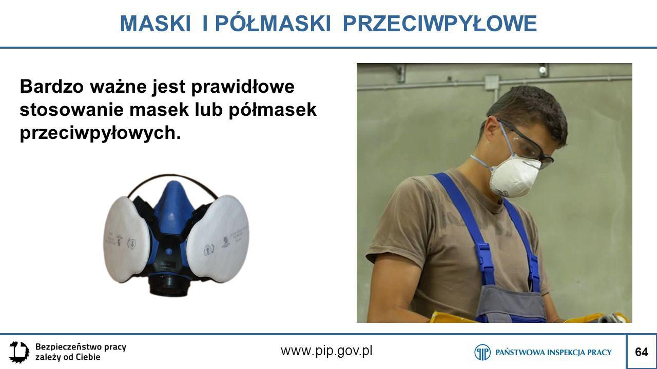 64 MASKI I PÓŁMASKI PRZECIWPYŁOWE www.pip.gov.pl Bardzo ważne jest prawidłowe stosowanie masek lub półmasek przeciwpyłowych. 64