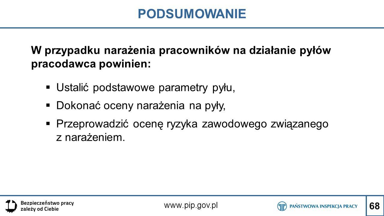 68 PODSUMOWANIE www.pip.gov.pl W przypadku narażenia pracowników na działanie pyłów pracodawca powinien:  Ustalić podstawowe parametry pyłu,  Dokona