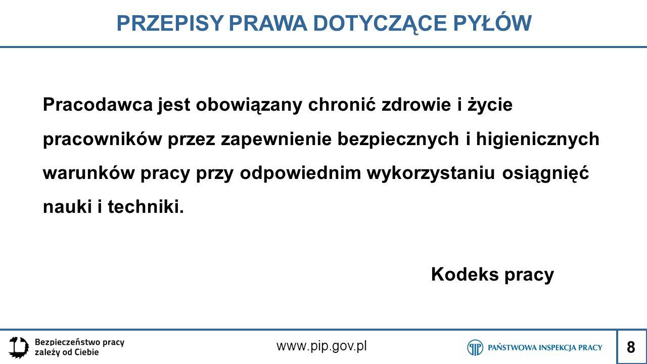 8 PRZEPISY PRAWA DOTYCZĄCE PYŁÓW www.pip.gov.pl Pracodawca jest obowiązany chronić zdrowie i życie pracowników przez zapewnienie bezpiecznych i higien