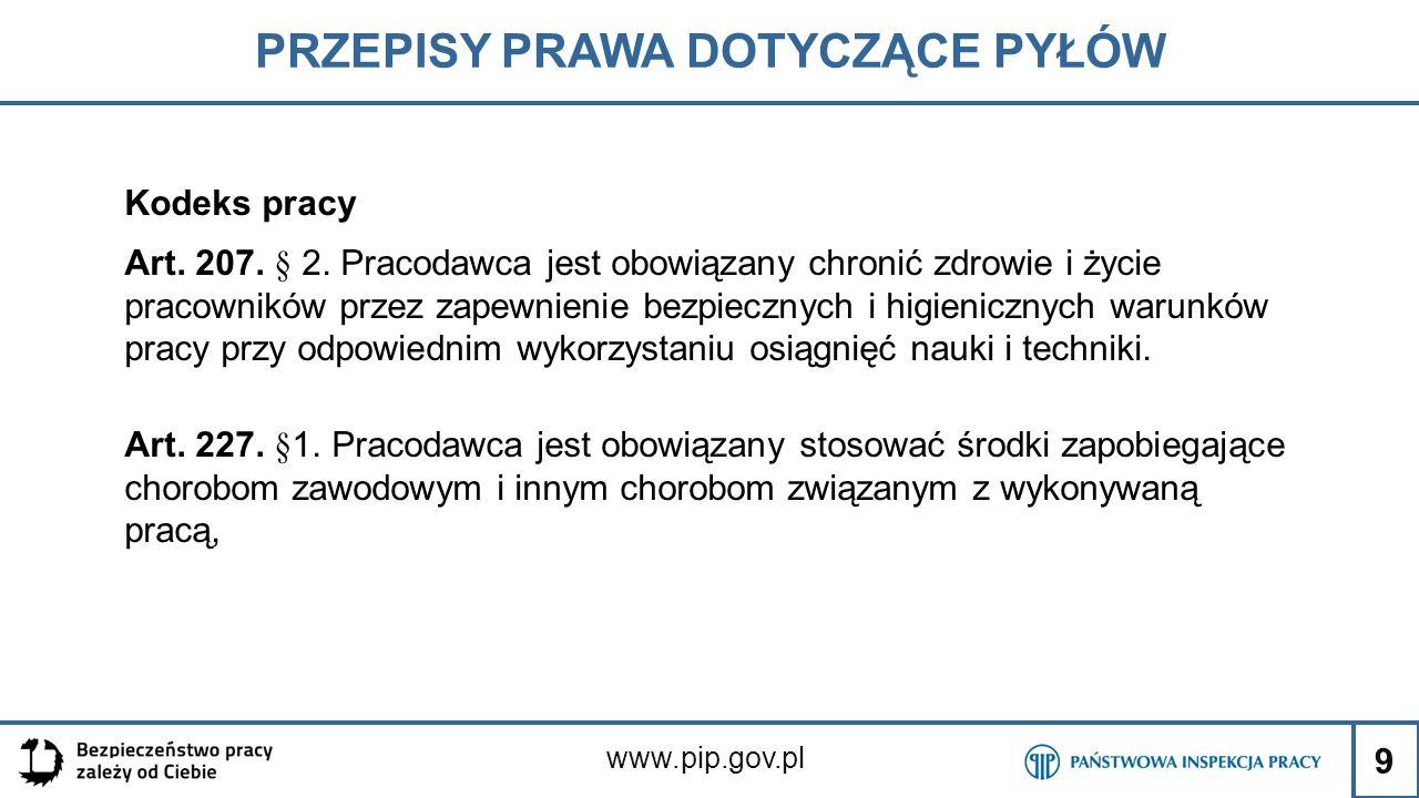 9 PRZEPISY PRAWA DOTYCZĄCE PYŁÓW www.pip.gov.pl Kodeks pracy Art. 207. § 2. Pracodawca jest obowiązany chronić zdrowie i życie pracowników przez zapew