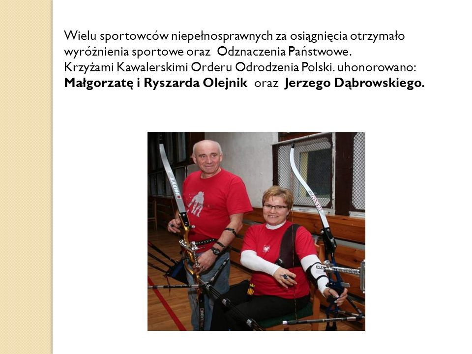 Wielu sportowców niepełnosprawnych za osiągnięcia otrzymało wyróżnienia sportowe oraz Odznaczenia Państwowe. Krzyżami Kawalerskimi Orderu Odrodzenia P